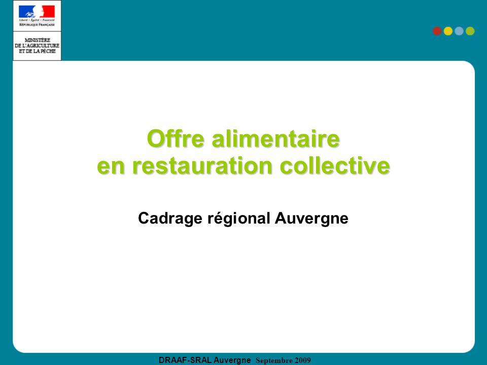 DRAAF-SRAL Auvergne Septembre 2009 Offre alimentaire en restauration collective Cadrage régional Auvergne