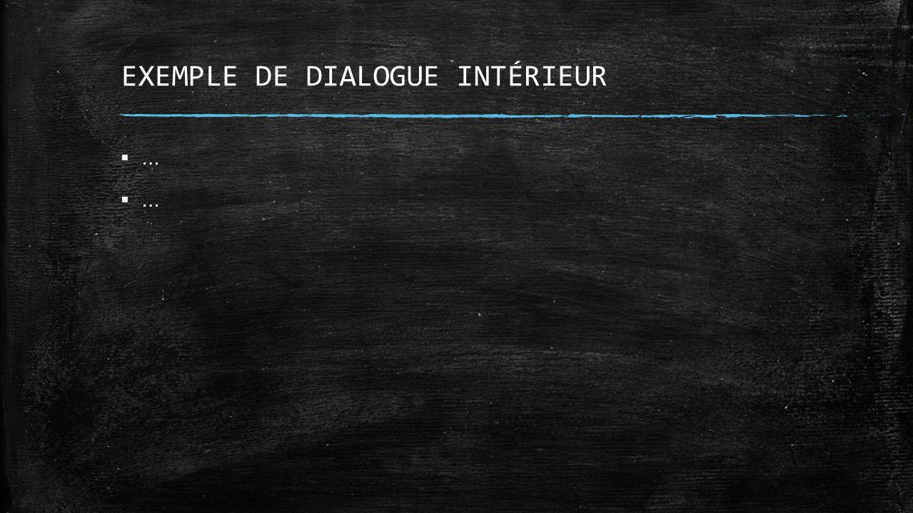 EXEMPLE DE DIALOGUE INTÉRIEUR …
