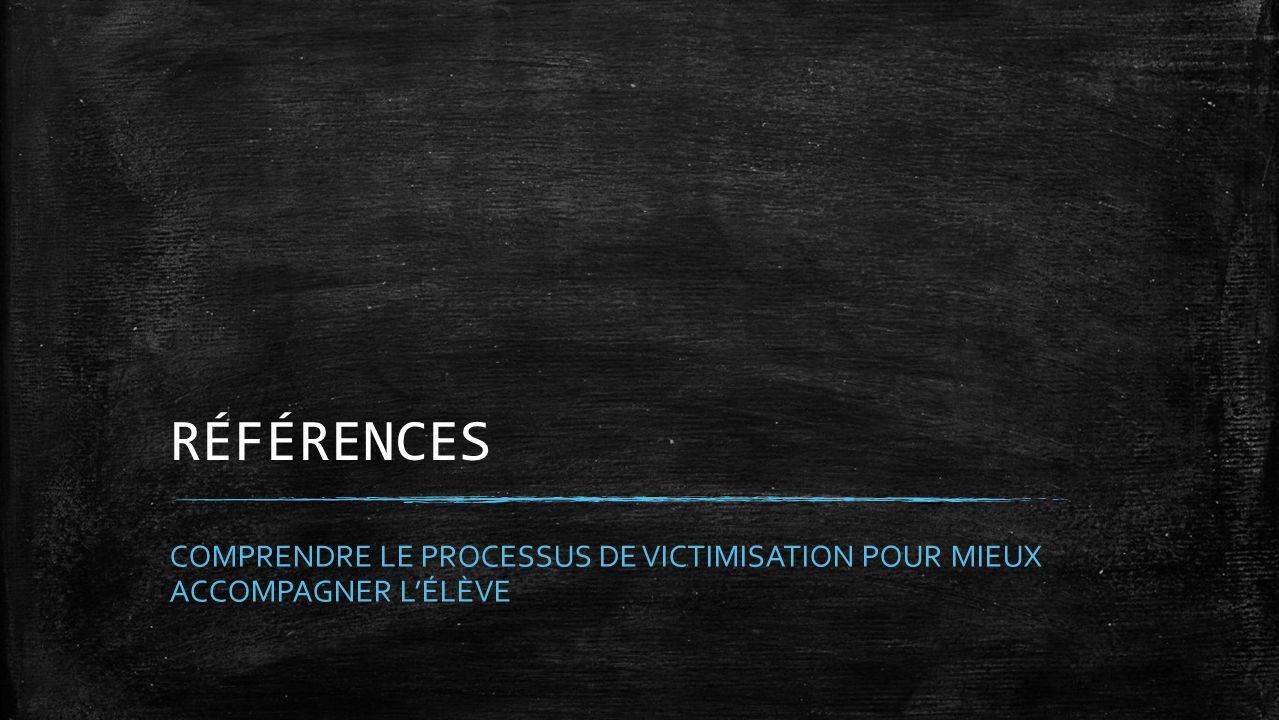 RÉFÉRENCES COMPRENDRE LE PROCESSUS DE VICTIMISATION POUR MIEUX ACCOMPAGNER LÉLÈVE