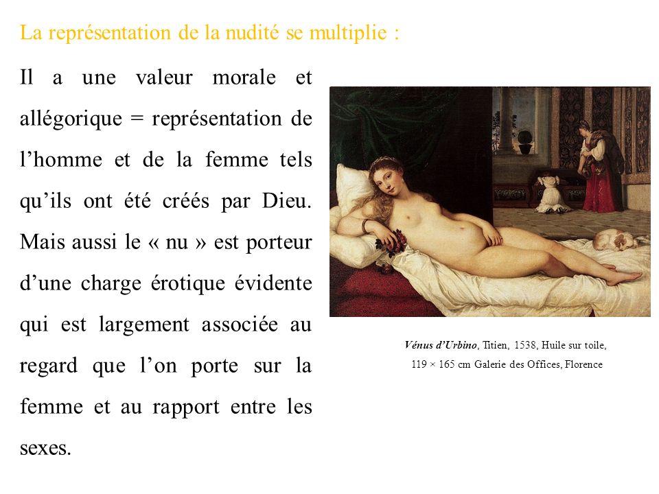 La représentation de la nudité se multiplie : Il a une valeur morale et allégorique = représentation de lhomme et de la femme tels quils ont été créés