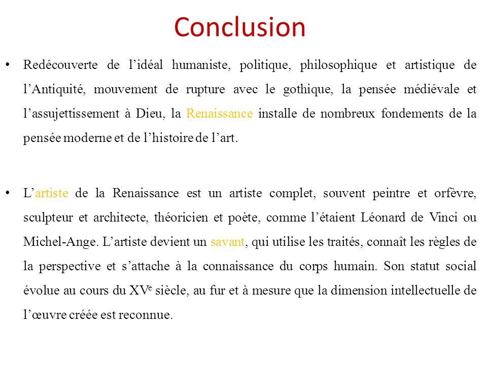 Conclusion Redécouverte de lidéal humaniste, politique, philosophique et artistique de lAntiquité, mouvement de rupture avec le gothique, la pensée mé