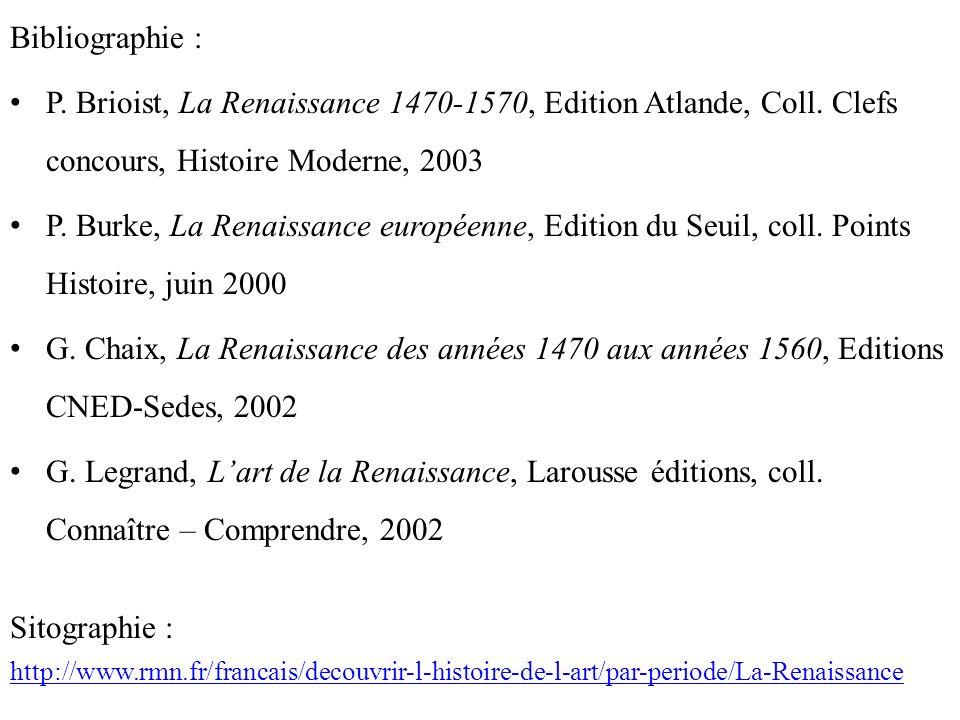 Bibliographie : P. Brioist, La Renaissance 1470-1570, Edition Atlande, Coll. Clefs concours, Histoire Moderne, 2003 P. Burke, La Renaissance européenn