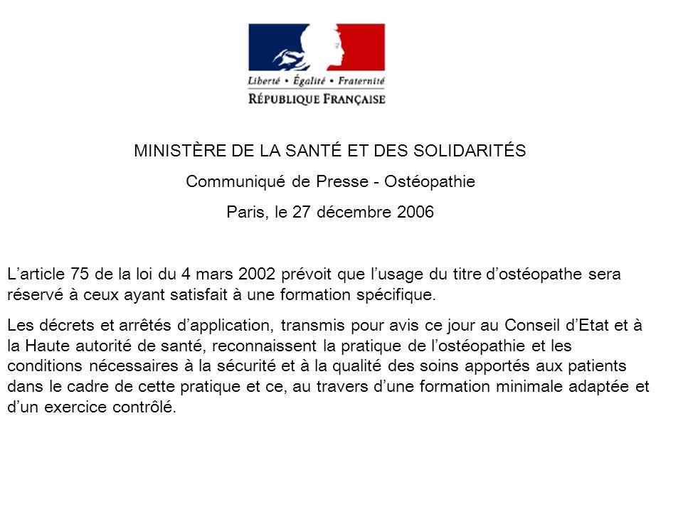 MINISTÈRE DE LA SANTÉ ET DES SOLIDARITÉS Communiqué de Presse - Ostéopathie Paris, le 27 décembre 2006 Larticle 75 de la loi du 4 mars 2002 prévoit qu
