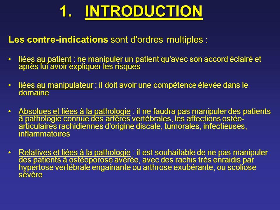 1.INTRODUCTION Les contre-indications sont d'ordres multiples : liées au patient : ne manipuler un patient qu'avec son accord éclairé et après lui avo