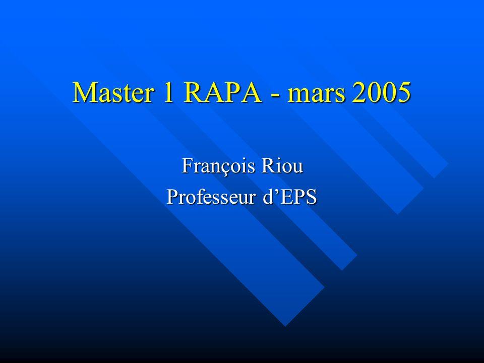 Master 1 RAPA - mars 2005 François Riou Professeur dEPS