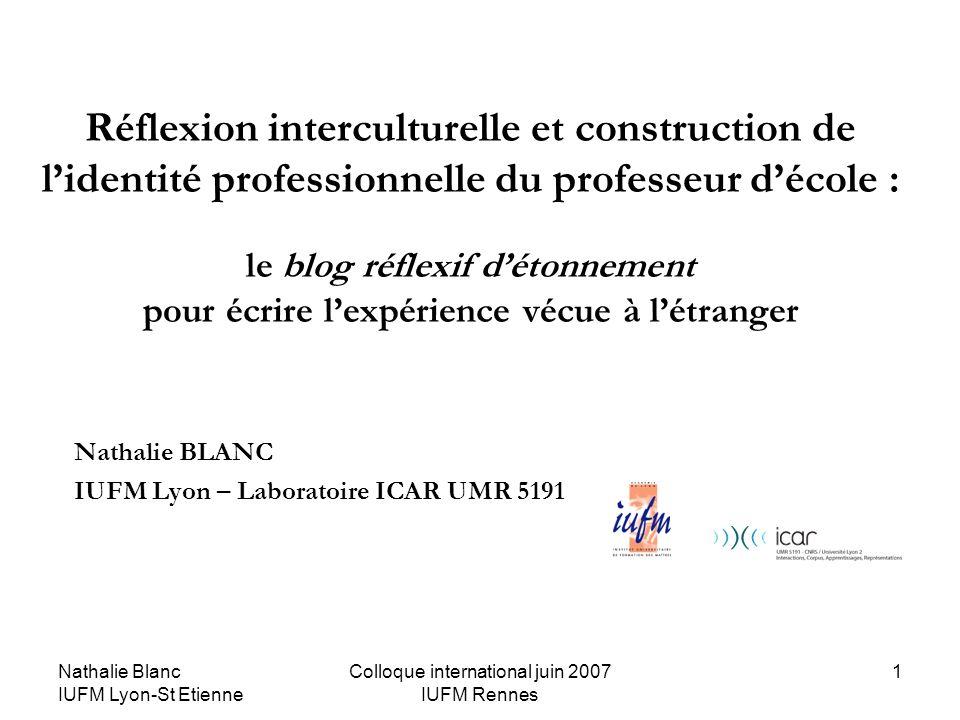 Nathalie Blanc IUFM Lyon-St Etienne Colloque international juin 2007 IUFM Rennes 1 Réflexion interculturelle et construction de lidentité professionne