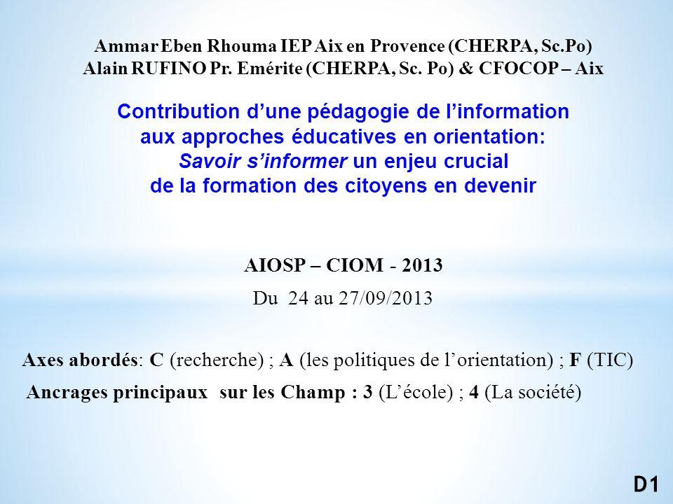AIOSP – CIOM - 2013 Du 24 au 27/09/2013 Axes abordés: C (recherche) ; A (les politiques de lorientation) ; F (TIC) Ancrages principaux sur les Champ : 3 (Lécole) ; 4 (La société) D1