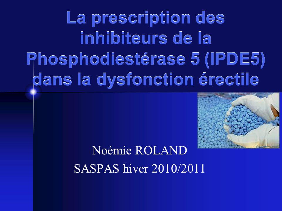 La prescription des inhibiteurs de la Phosphodiestérase 5 (IPDE5) dans la dysfonction érectile Noémie ROLAND SASPAS hiver 2010/2011