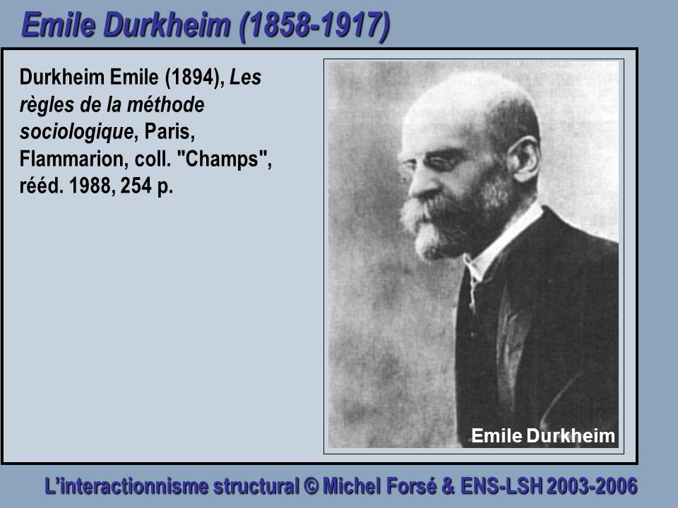 Linteractionnisme structural © Michel Forsé & ENS-LSH 2003-2006 Emile Durkheim (1858-1917) Durkheim Emile (1894), Les règles de la méthode sociologiqu