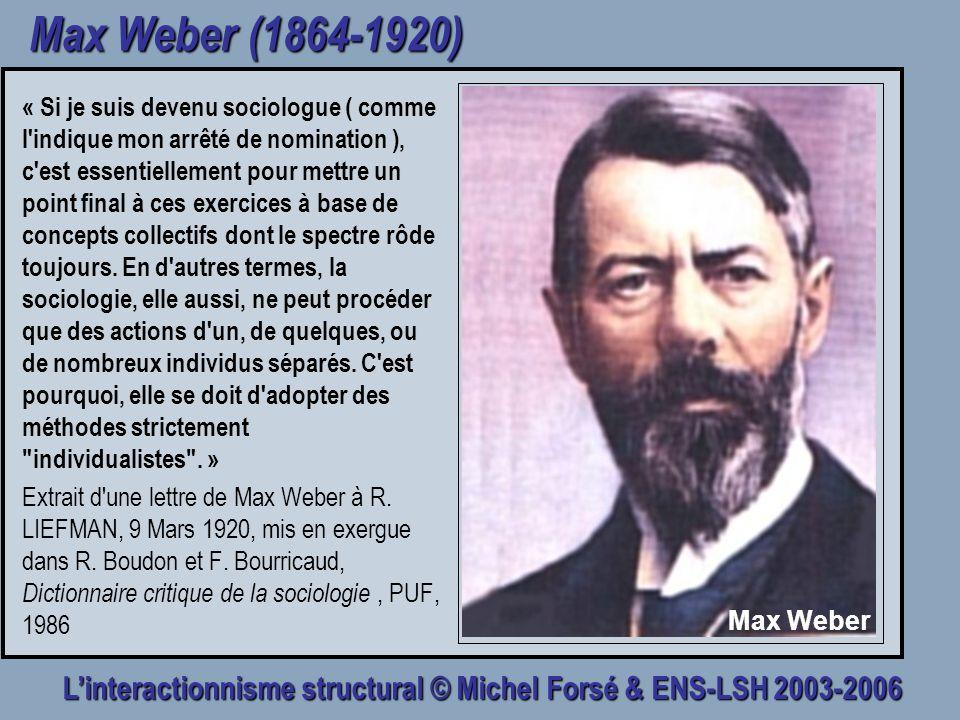 Linteractionnisme structural © Michel Forsé & ENS-LSH 2003-2006 Max Weber (1864-1920) « Si je suis devenu sociologue ( comme l'indique mon arrêté de n
