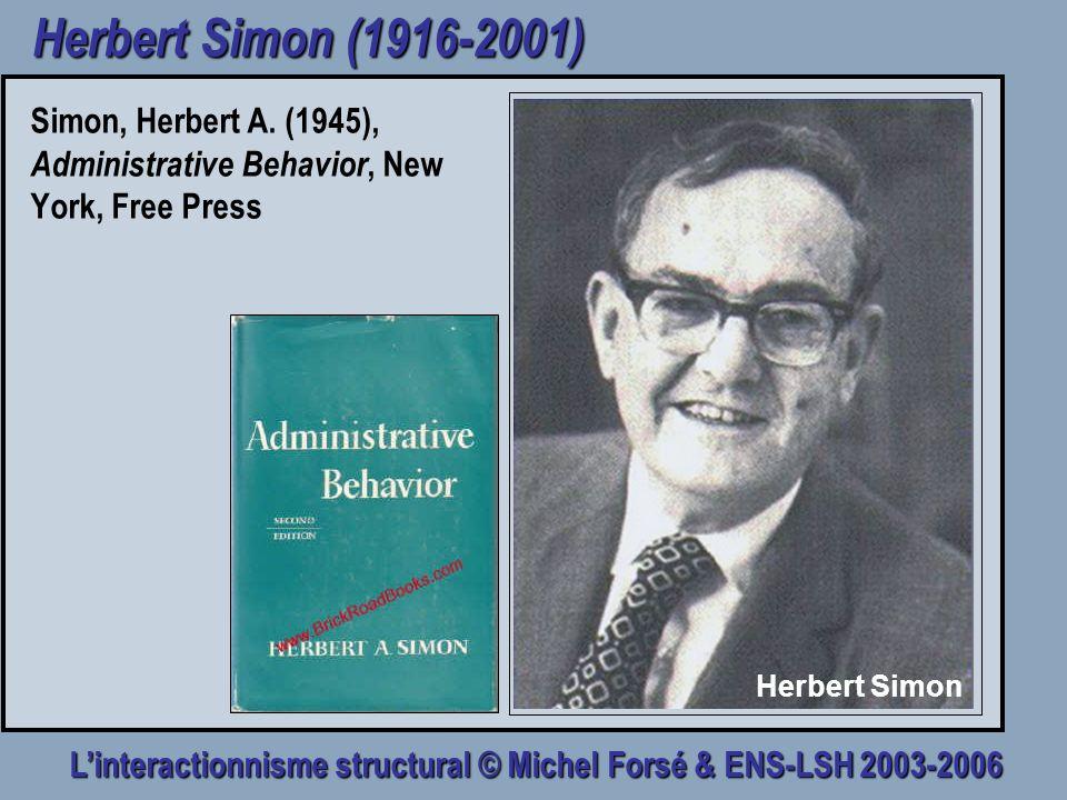Linteractionnisme structural © Michel Forsé & ENS-LSH 2003-2006 Herbert Simon (1916-2001) Simon, Herbert A. (1945), Administrative Behavior, New York,