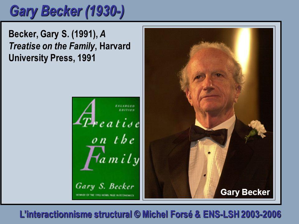 Linteractionnisme structural © Michel Forsé & ENS-LSH 2003-2006 Gary Becker (1930-) Becker, Gary S. (1991), A Treatise on the Family, Harvard Universi
