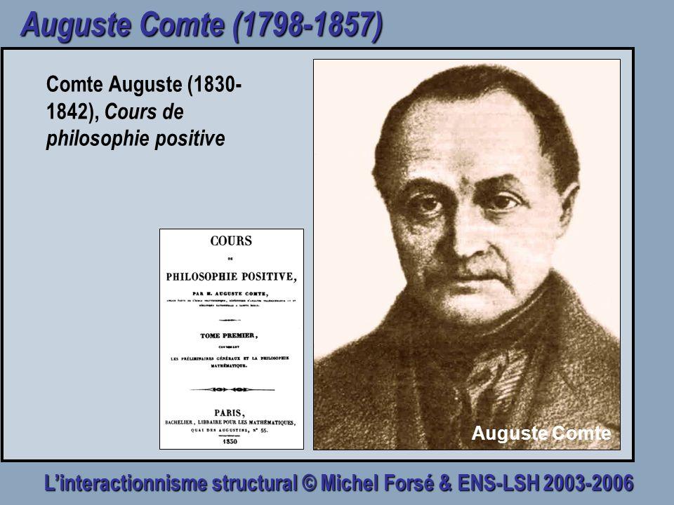 Linteractionnisme structural © Michel Forsé & ENS-LSH 2003-2006 Auguste Comte (1798-1857) Comte Auguste (1830- 1842), Cours de philosophie positive Au