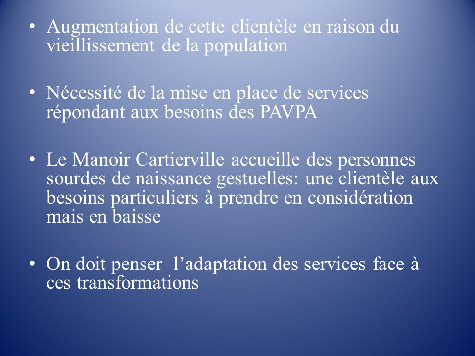 Augmentation de cette clientèle en raison du vieillissement de la population Nécessité de la mise en place de services répondant aux besoins des PAVPA