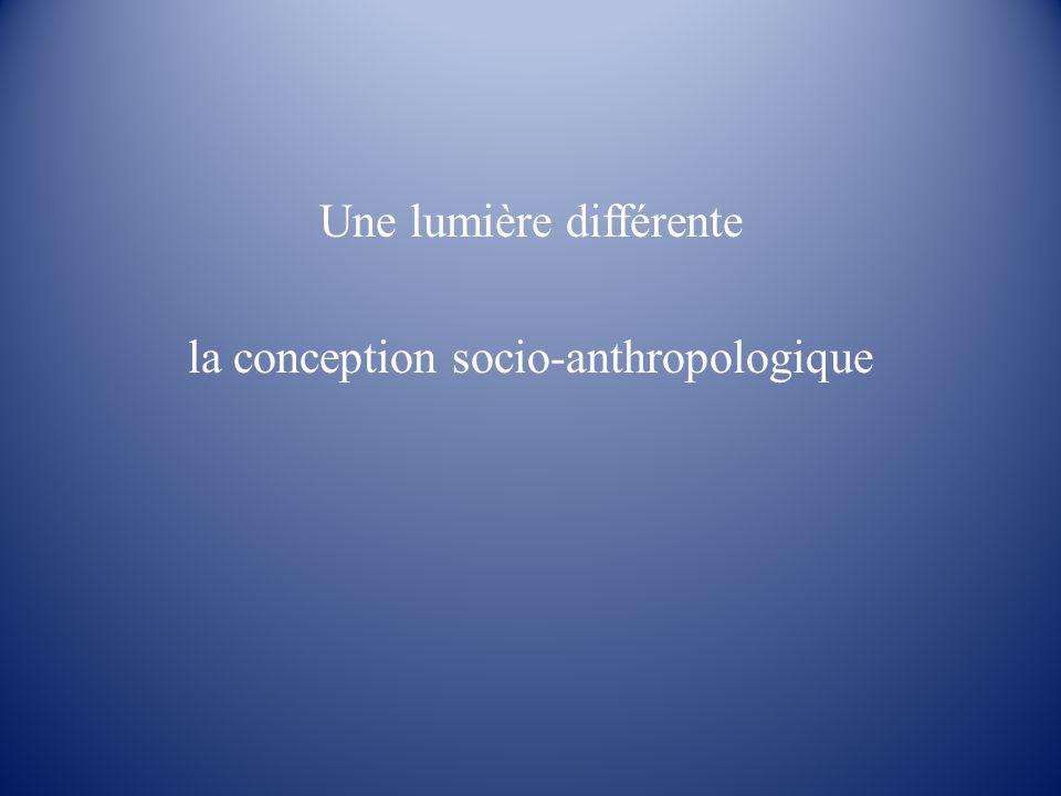 Une lumière différente la conception socio-anthropologique