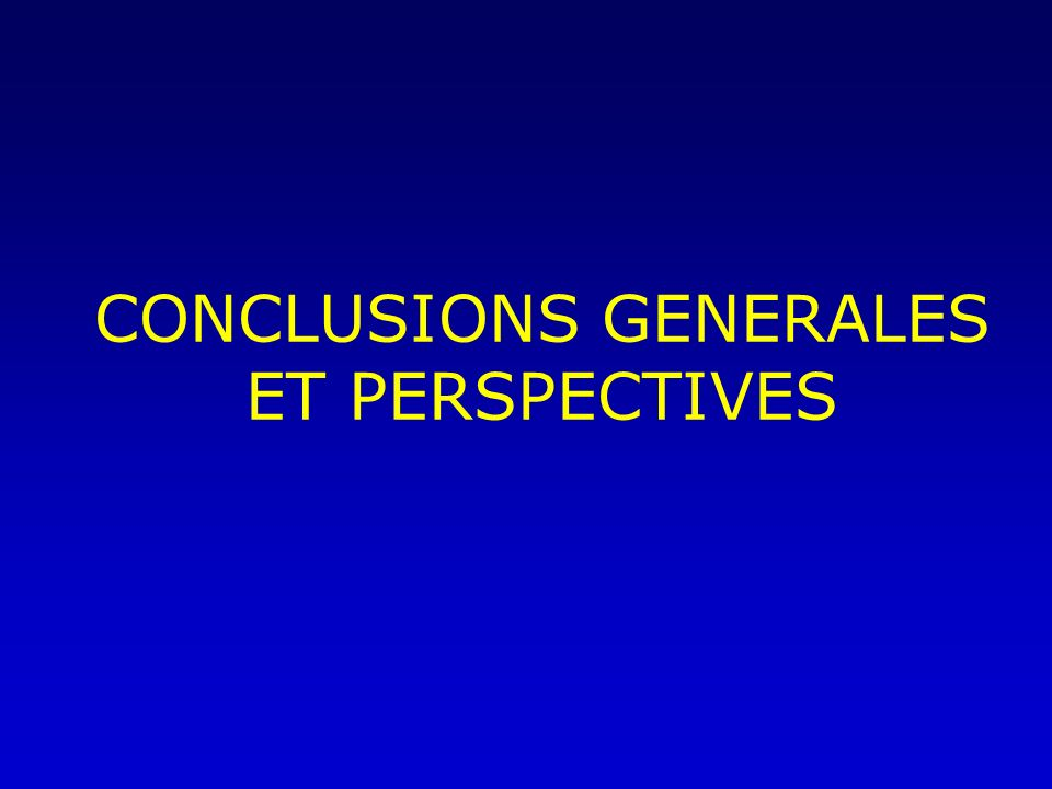 CONCLUSIONS GENERALES ET PERSPECTIVES