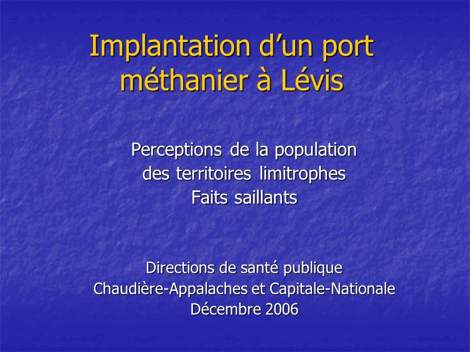 Implantation dun port méthanier à Lévis Perceptions de la population des territoires limitrophes Faits saillants Directions de santé publique Chaudière-Appalaches et Capitale-Nationale Décembre 2006