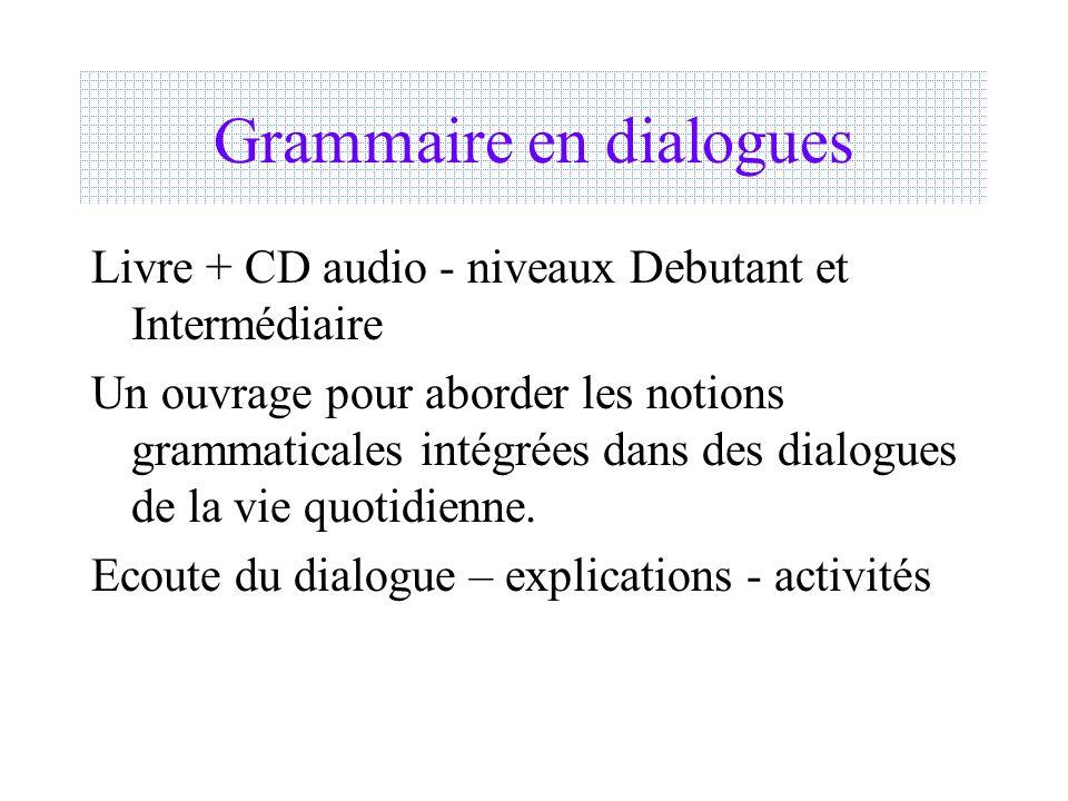Grammaire en dialogues Livre + CD audio - niveaux Debutant et Intermédiaire Un ouvrage pour aborder les notions grammaticales intégrées dans des dialo