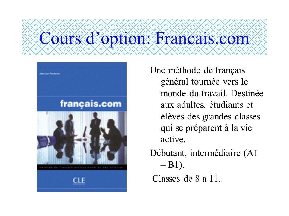 Cours doption: Francais.com Une méthode de français général tournée vers le monde du travail. Destinée aux adultes, étudiants et élèves des grandes cl
