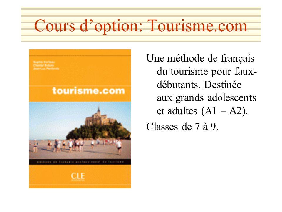 Cours doption: Tourisme.com Une méthode de français du tourisme pour faux- débutants. Destinée aux grands adolescents et adultes (A1 – A2). Classes de