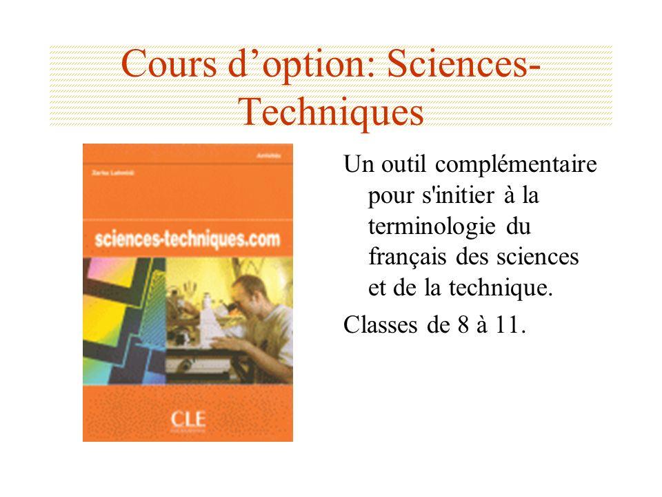 Cours doption: Sciences- Techniques Un outil complémentaire pour s'initier à la terminologie du français des sciences et de la technique. Classes de 8