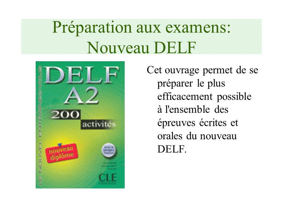 Préparation aux examens: Nouveau DELF Cet ouvrage permet de se préparer le plus efficacement possible à l'ensemble des épreuves écrites et orales du n