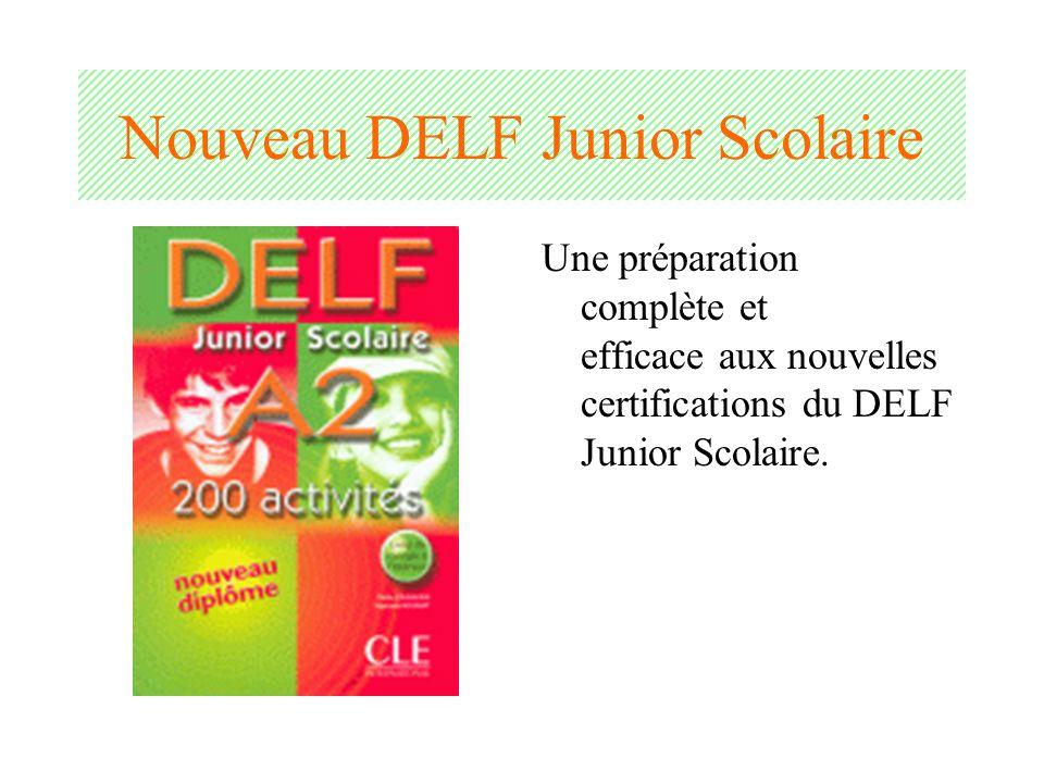 Nouveau DELF Junior Scolaire Une préparation complète et efficace aux nouvelles certifications du DELF Junior Scolaire.