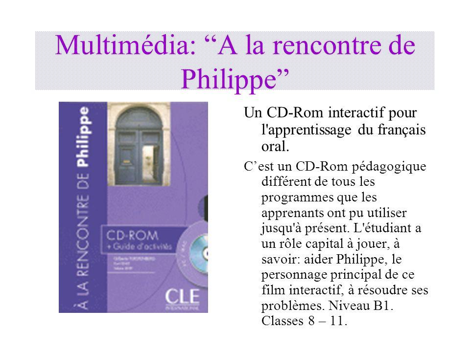 Multimédia: A la rencontre de Philippe Un CD-Rom interactif pour l'apprentissage du français oral. Cest un CD-Rom pédagogique différent de tous les pr