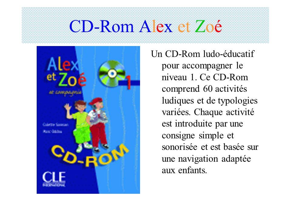 CD-Rom Alex et Zoé Un CD-Rom ludo-éducatif pour accompagner le niveau 1. Ce CD-Rom comprend 60 activités ludiques et de typologies variées. Chaque act
