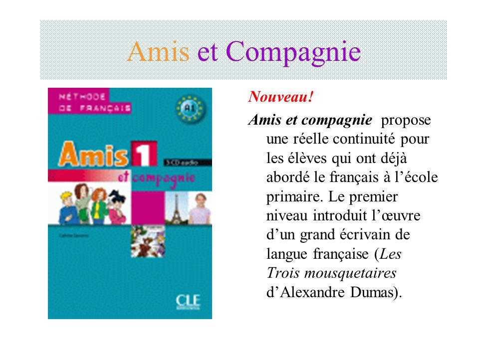 Amis et Compagnie Nouveau! Amis et compagnie propose une réelle continuité pour les élèves qui ont déjà abordé le français à lécole primaire. Le premi
