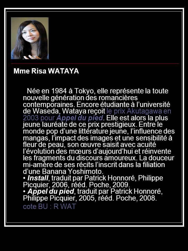 Mme Risa WATAYA Née en 1984 à Tokyo, elle représente la toute nouvelle génération des romancières contemporaines. Encore étudiante à luniversité de Wa