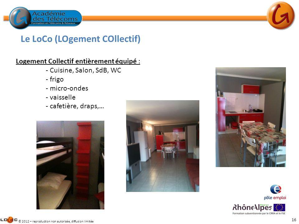 16 © 2012 – reproduction non autorisée, diffusion limitée Logement Collectif entièrement équipé : - Cuisine, Salon, SdB, WC - frigo - micro-ondes - va