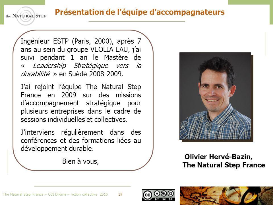 The Natural Step France – CCI Drôme – Action collective 201019 Présentation de léquipe daccompagnateurs Ingénieur ESTP (Paris, 2000), après 7 ans au sein du groupe VEOLIA EAU, jai suivi pendant 1 an le Mastère de « Leadership Stratégique vers la durabilité » en Suède 2008-2009.