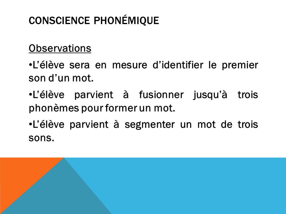 CONSCIENCE PHONÉMIQUE Observations Lélève sera en mesure didentifier le premier son dun mot.