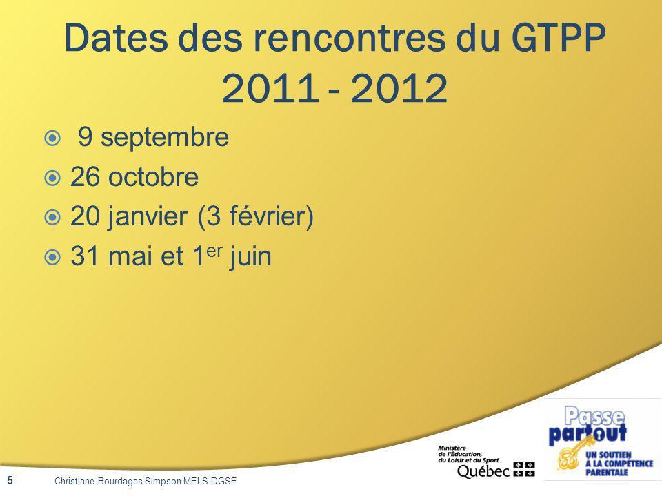 Dates des rencontres du GTPP 2011 - 2012 9 septembre 26 octobre 20 janvier (3 février) 31 mai et 1 er juin 5 Christiane Bourdages Simpson MELS-DGSE