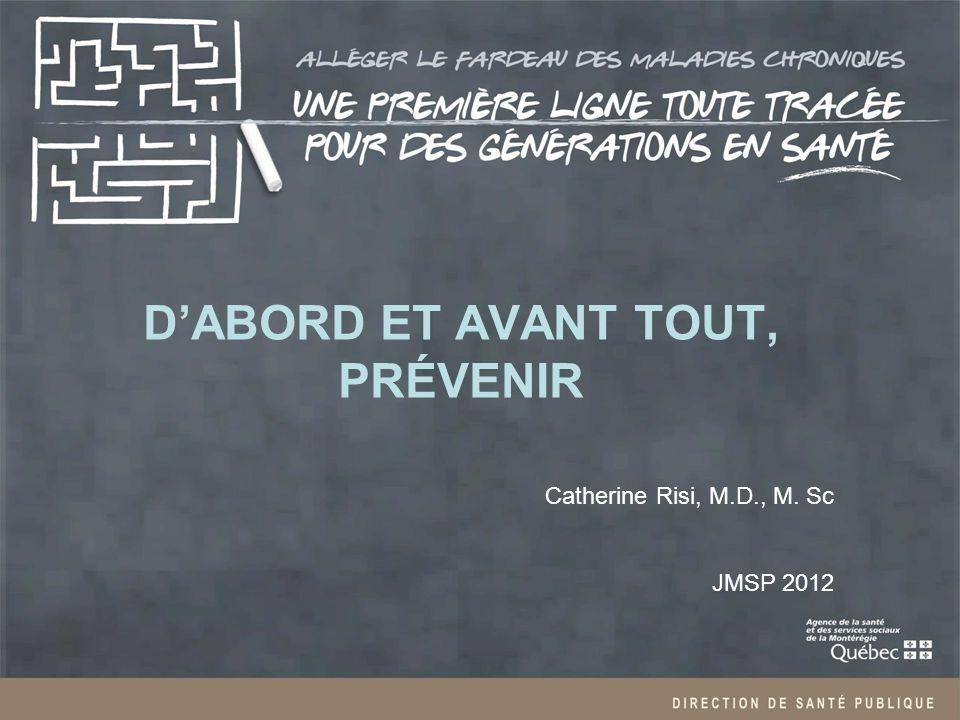 DABORD ET AVANT TOUT, PRÉVENIR Catherine Risi, M.D., M. Sc JMSP 2012