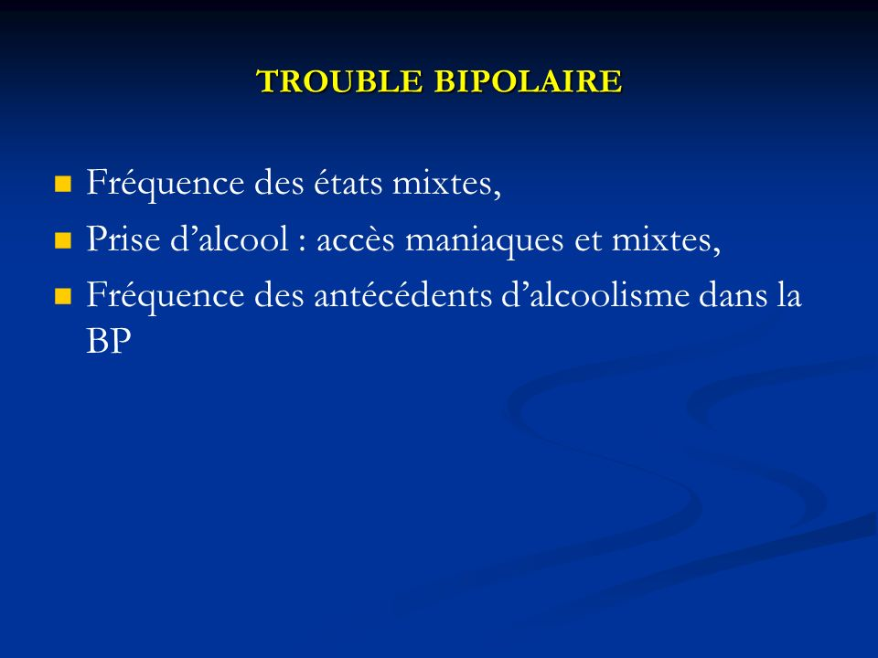 TROUBLE BIPOLAIRE Fréquence des états mixtes, Prise dalcool : accès maniaques et mixtes, Fréquence des antécédents dalcoolisme dans la BP