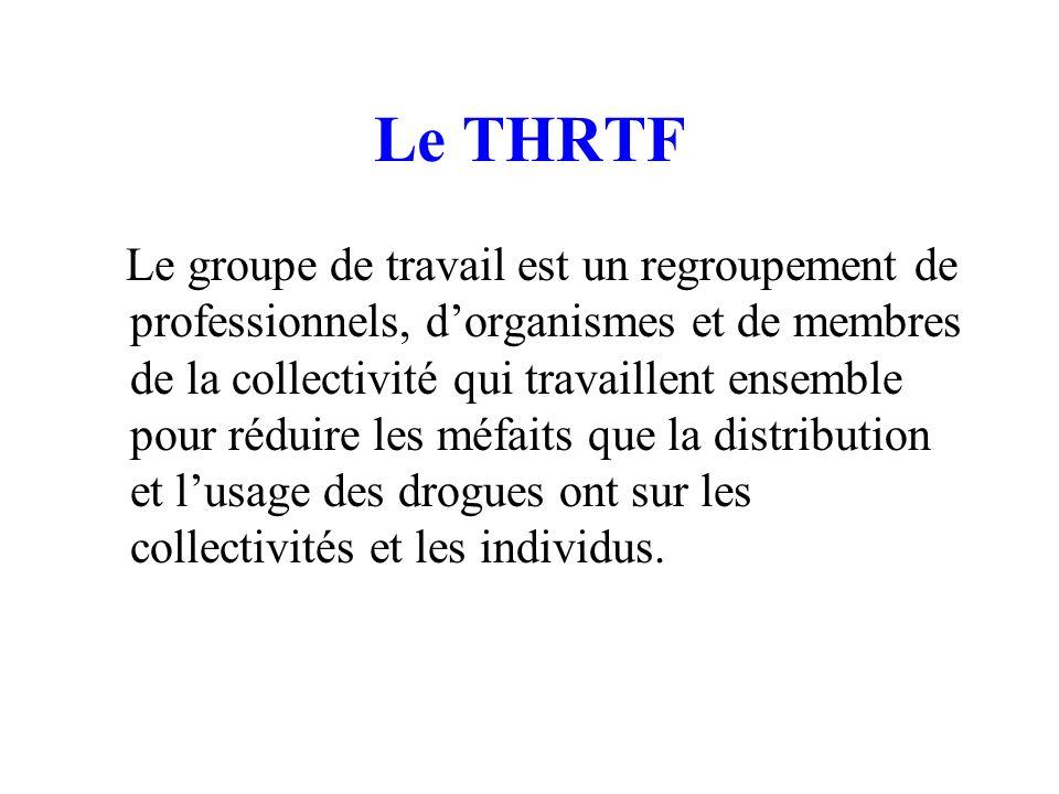 Le THRTF Le groupe de travail est un regroupement de professionnels, dorganismes et de membres de la collectivité qui travaillent ensemble pour réduire les méfaits que la distribution et lusage des drogues ont sur les collectivités et les individus.