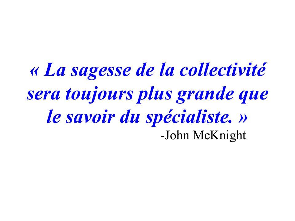 « La sagesse de la collectivité sera toujours plus grande que le savoir du spécialiste. » -John McKnight