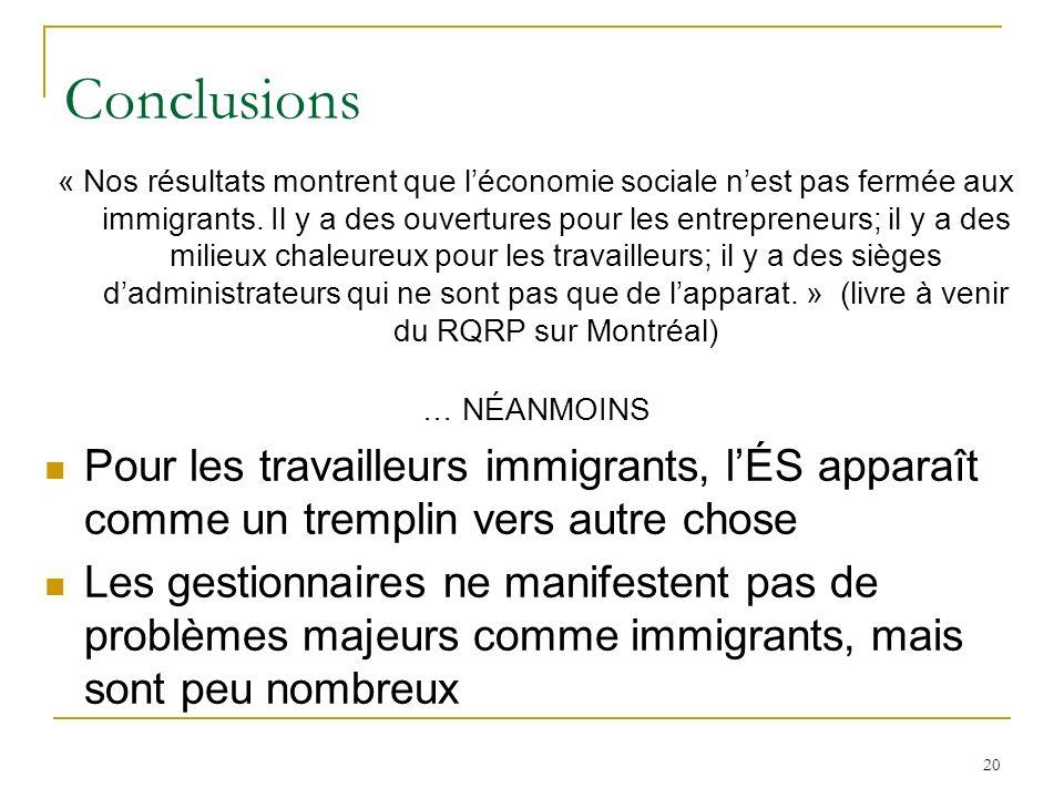 20 Conclusions « Nos résultats montrent que léconomie sociale nest pas fermée aux immigrants. Il y a des ouvertures pour les entrepreneurs; il y a des