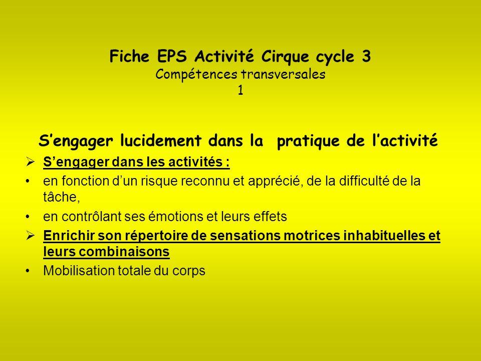Fiche EPS Activité Cirque cycle 3 Compétences transversales 1 Sengager lucidement dans la pratique de lactivité Sengager dans les activités : en fonct