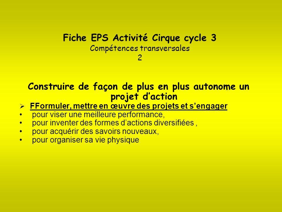 Fiche EPS Activité Cirque cycle 3 Compétences transversales 2 Construire de façon de plus en plus autonome un projet daction FFormuler, mettre en œuvr