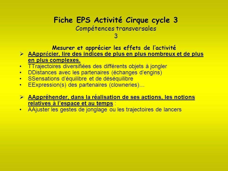Fiche EPS Activité Cirque cycle 3 Compétences transversales 3 Mesurer et apprécier les effets de lactivité AAppr é cier, lire des indices de plus en p