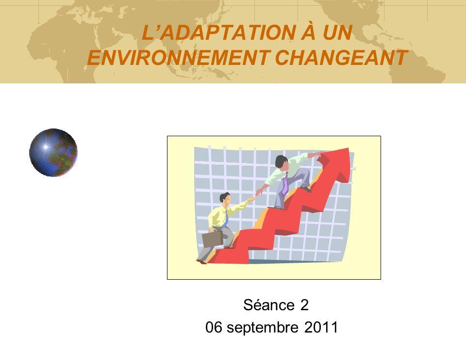 LADAPTATION À UN ENVIRONNEMENT CHANGEANT Séance 2 06 septembre 2011