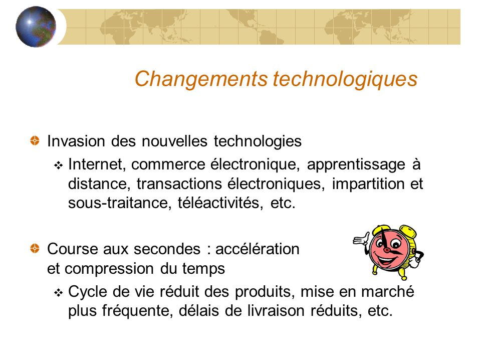 Changements technologiques Invasion des nouvelles technologies Internet, commerce électronique, apprentissage à distance, transactions électroniques,