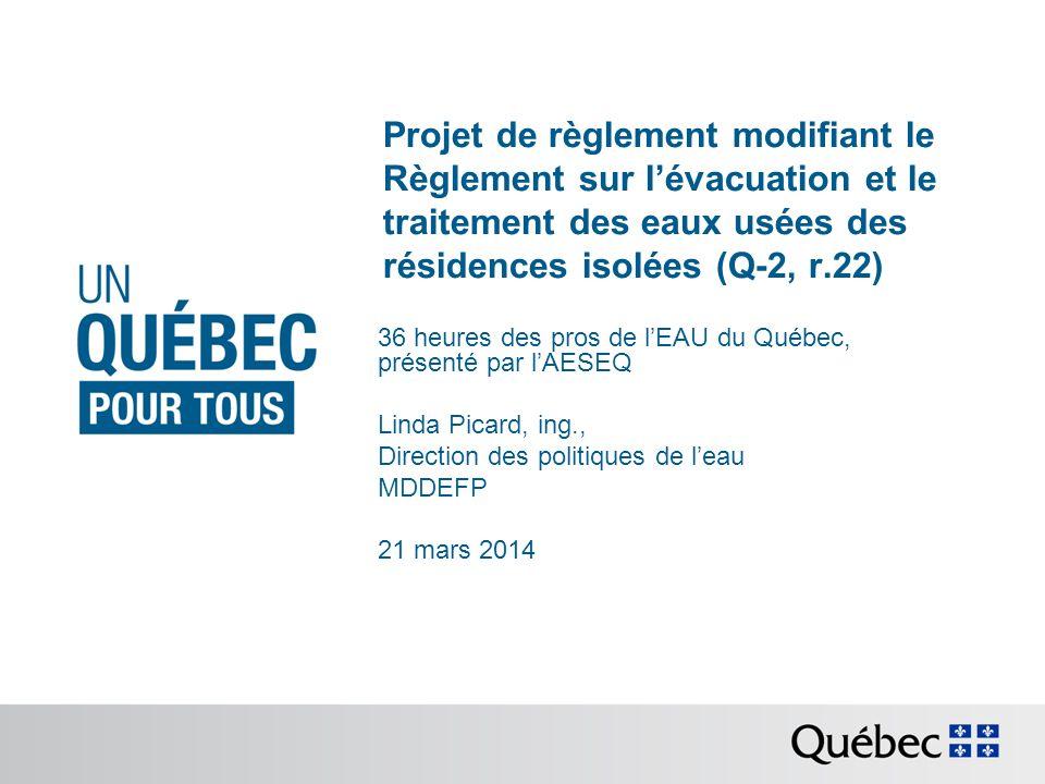 Projet de règlement modifiant le Règlement Q-2, r.22 36 heures des pros de lEAU du Québec 21 mars 2014 Rejet des dispositifs de traitement deau potable (DTEP) Introduire un encadrement : Offrir des alternatives; Conditions - Documents et renseignements préparés par un membre de lOIQ; (Débit deaux résiduaires, caractéristique, capacité du dispositif) Possibilité de diriger vers un dispositif conçu par un membre de lOIQ; Avis de 30 jours avant dinstaller un DTEP (résidences isolées existantes).