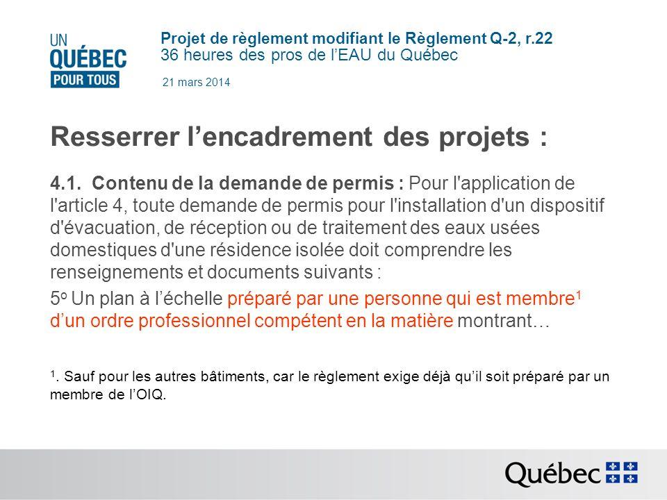 Projet de règlement modifiant le Règlement Q-2, r.22 36 heures des pros de lEAU du Québec 21 mars 2014 Resserrer lencadrement des projets : 4.1.