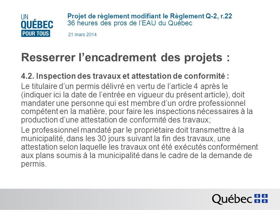 Projet de règlement modifiant le Règlement Q-2, r.22 36 heures des pros de lEAU du Québec 21 mars 2014 Resserrer lencadrement des projets : 4.2.