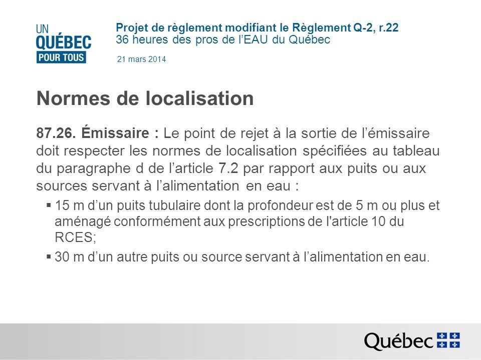Projet de règlement modifiant le Règlement Q-2, r.22 36 heures des pros de lEAU du Québec 21 mars 2014 Normes de localisation 87.26.