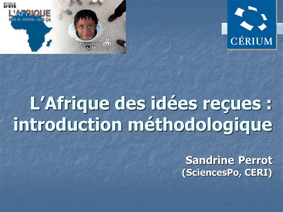 LAfrique des idées reçues : introduction méthodologique Sandrine Perrot (SciencesPo, CERI)